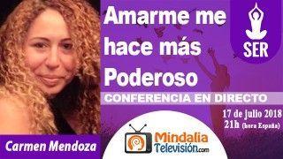 17/07/18 Amarme me hace más Poderoso por Carmen Mendoza