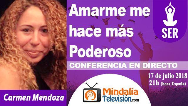 17jul18 21h Amarme me hace más Poderoso por Carmen Mendoza