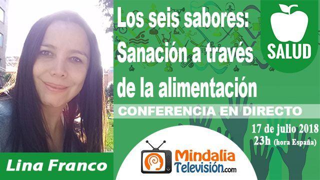 17jul18 23h Los seis sabores Sanación a través de la alimentación por Lina Franco
