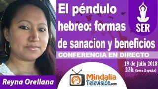 19/07/18 El péndulo hebreo: formas de sanacion y beneficios por Reyna Orellana