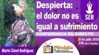 20/07/18 Despierta: el dolor no es igual a sufrimiento por María Claret Rodríguez
