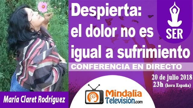 20jul18 23h Despierta el dolor no es igual a sufrimiento por María Claret Rodríguez