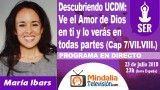 23/07/18 UCDM: Ve el Amor de Dios en ti y lo verás en todas partes (Cap 7/VII.VIII.) por María Ibars