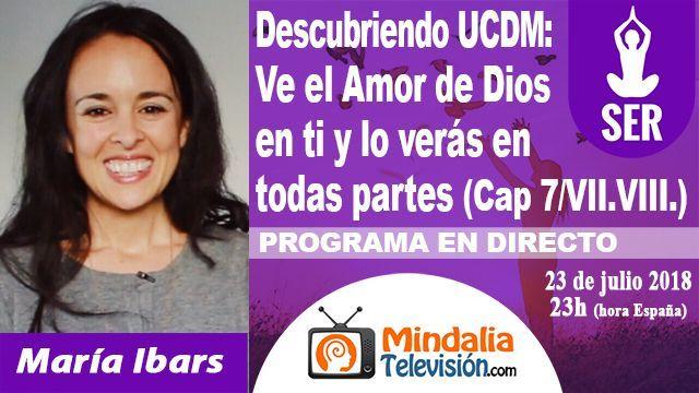23jul18 23h Descubriendo Un Curso de Milagros Ve el Amor de Dios en ti y lo verás en todas partes por María Ibars