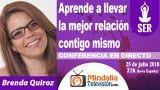 25/07/18 Aprende a llevar la mejor relación contigo mismo por Brenda Quiroz