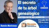 25/07/18 El secreto de tu árbol genealógico. Entrevista a Ramón Maristany