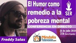 26/07/18 El Humor como remedio a la pobreza mental por Freddy Salas