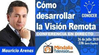 26/07/18 Cómo desarrollar la Visión Remota por Mauricio Arenas