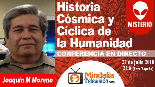 27jul18 21h Historia Cósmica y Cíclica de la Humanidad por Joaquin M Moreno
