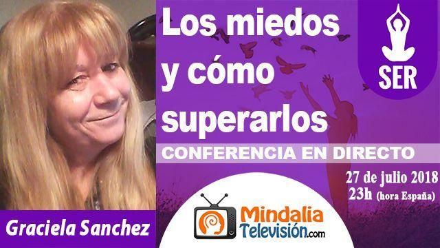 27jul18 23h Los miedos y cómo superarlos por Graciela Sanchez