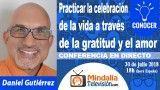 30/07/18 Practicar la celebración de la vida a través de la gratitud y el amor por Daniel Gutierrez