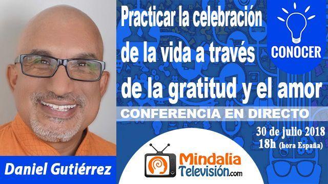 30jul18 18h Practicar la celebración de la vida a través de la gratitud y el amor por Daniel gutierrez