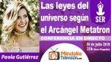 30/07/18 Las leyes del universo según el Arcángel Metatron por Paola Gutiérrez