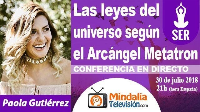 30jul18 21h Las leyes del universo según el Arcángel Metatron por Paola Gutiérrez