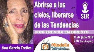 31/07/18 Abrirse a los cielos, liberarse de las Tendencias por Ana García Trelles