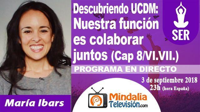 03sep18 23h Descubriendo Un Curso de Milagros Nuestra función es colaborar juntos por María Ibars