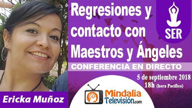 05sep18 18h Regresiones y contacto con Maestros y Ángeles por Ericka Muñoz