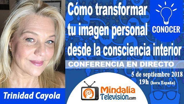 05sep18 19h Cómo transformar tu imagen personal desde la consciencia interior por Trinidad Cayola
