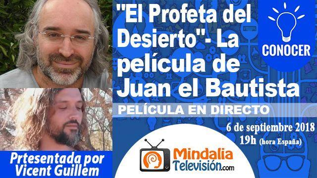 06sep18 19h El Profeta del Desierto La película de Juan el Bautista Vicent Guillem, guión y dirección