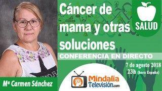 07/08/18 Cáncer de mama y otras soluciones por Mª Carmen Sánchez