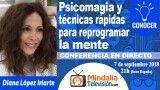 07/09/18 Psicomagia y técnicas rápidas para reprogramar la mente por Diana López Iriarte