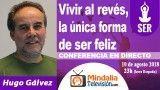 10/08/18 Vivir al revés, la única forma de ser feliz por Hugo Gálvez