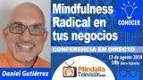 13/08/18 Mindfulness  Radical en tus negocios por Daniel Gutiérrez