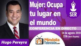 14/08/18 Mujer: Ocupa tu lugar en el mundo por Hugo Pereyra