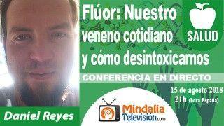 15/08/18 Flúor: Nuestro veneno cotidiano y cómo desintoxicarnos por Daniel Reyes