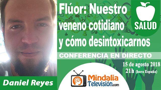 15ago18 21h Flúor Nuestro veneno cotidiano y cómo desintoxicarnos por Daniel Reyes