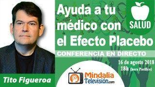 16/08/18 Ayuda a tu médico con el Efecto Placebo por Tito Figueroa