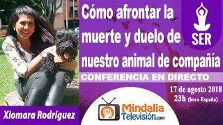 17/08/18 Cómo afrontar la muerte y duelo de nuestro animal de compañía por Xiomara Rodríguez