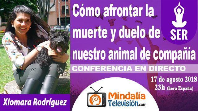 17ago18 23h Cómo afrontar la muerte y duelo de nuestro animal de compañía por Xiomara Rodríguez