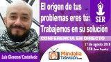 17/08/18 El origen de tus problemas eres tú: Trabajemos en su solución por Luis Giovanni Castañeda