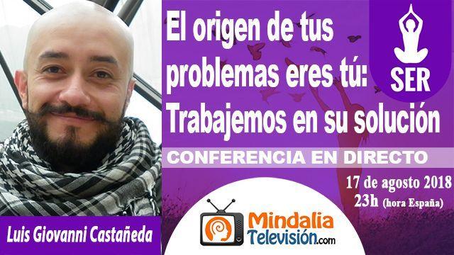 17ago18 23h El origen de tus problemas eres tú Trabajemos en su solución por Luis Giovanni Castañeda