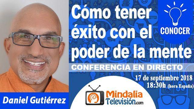 17sep18 18h Como Tener Exito con el Poder de la Mente por Daniel Gutierrez