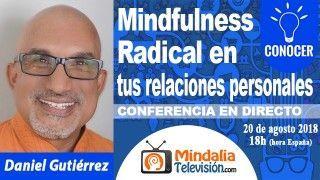 20/08/18 Mindfulness Radical en tus relaciones personales por Daniel Gutiérrez