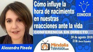 20/08/18 Cómo influye la hora de nacimiento en nuestras reacciones ante la vida por Alexandra Pineda