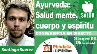 20/08/18 Ayurveda: Salud mente, cuerpo y espiritu por Santiago Suárez