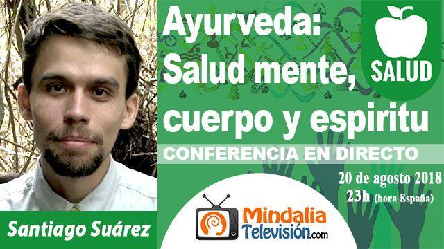 20ago18 23h Ayurveda Salud mente, cuerpo y espiritu por Santiago Suárez