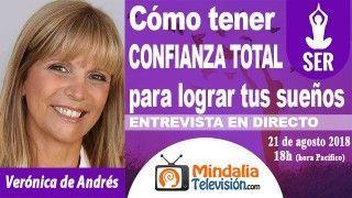 21/08/18 Cómo tener CONFIANZA TOTAL para lograr tus sueños por Verónica de Andrés
