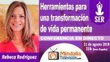 21/08/18 Herramientas para una transformación de vida permanente por Rebeca Rodríguez