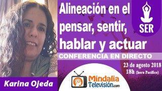 23/08/18 Alineación en el pensar, sentir, hablar y actuar por Karina Ojeda