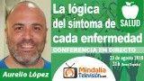 23/08/18 La lógica del síntoma de cada enfermedad por Aurelio López