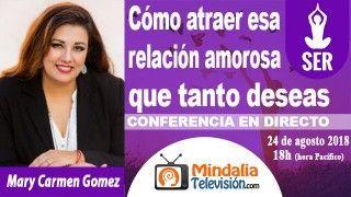 24/08/18 Cómo atraer esa relación amorosa que tanto deseas por Mary Carmen Gomez