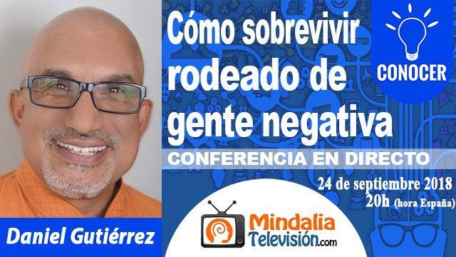 24sep18 20h Como Sobrevivir Rodeado de Gente Negativa por Daniel Gutierrez