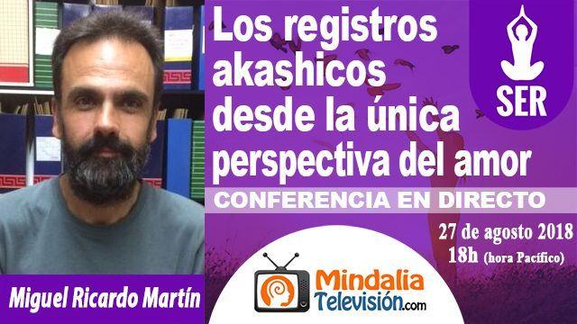 27ago18 18h Los registros akashicos desde la única perspectiva del amor por Miguel Ricardo Martín