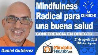 27/08/18 Mindfulness Radical para una buena salud por Daniel Gutiérrez