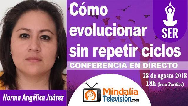 28ago18 18h Cómo evolucionar sin repetir ciclos por Norma Angélica Juárez