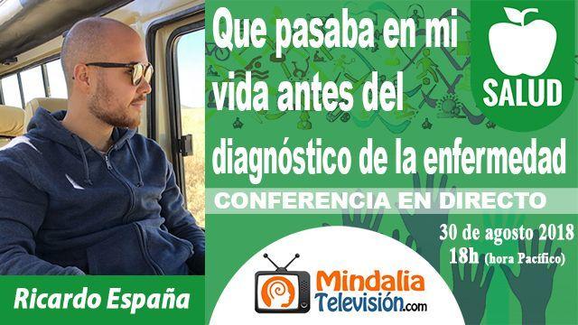 30ago18 18h Que pasaba en mi vida antes del diagnóstico de la enfermedad por Ricardo España
